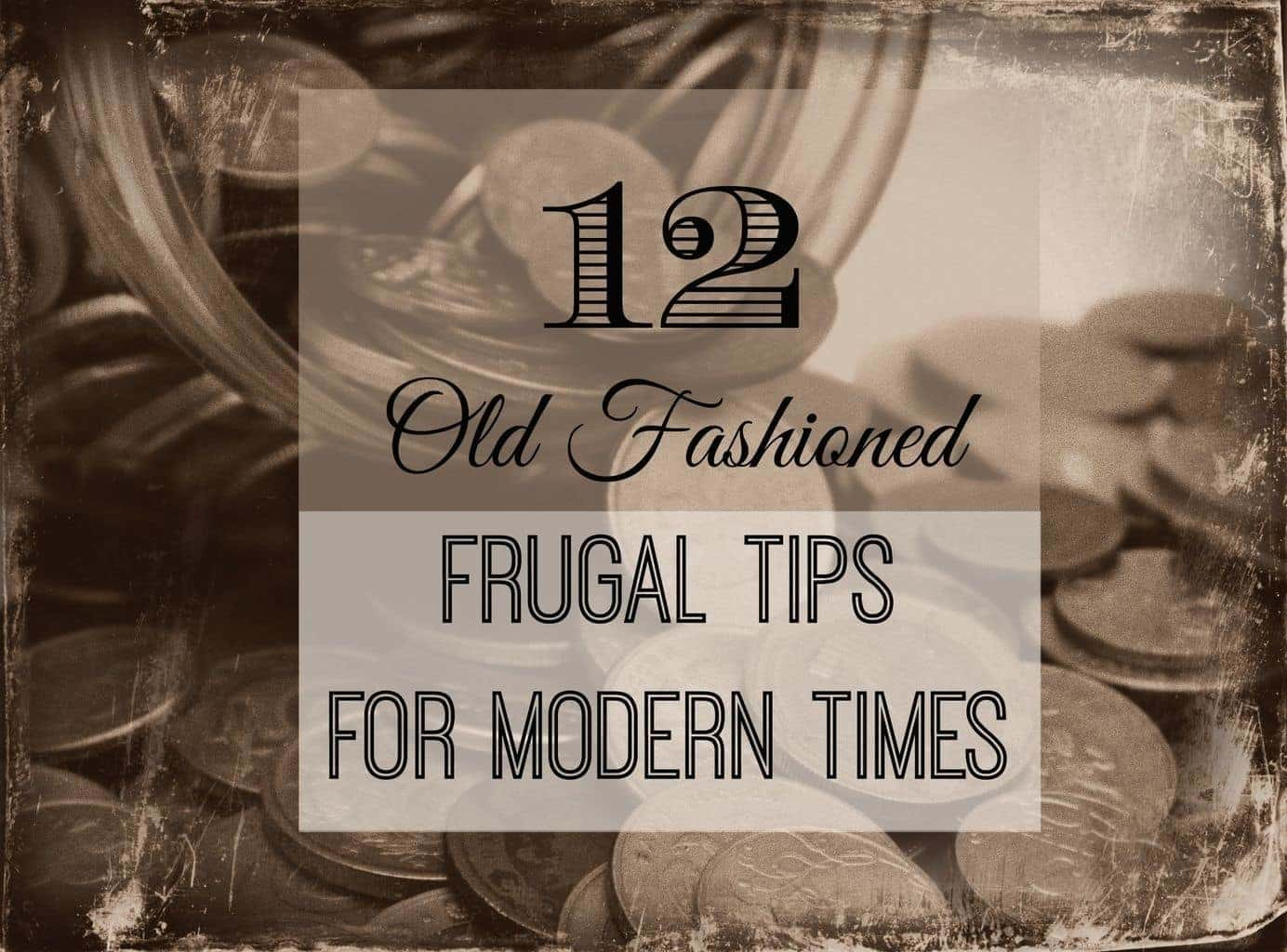 12 Old Fashioned Frugal Tips for Modern Times